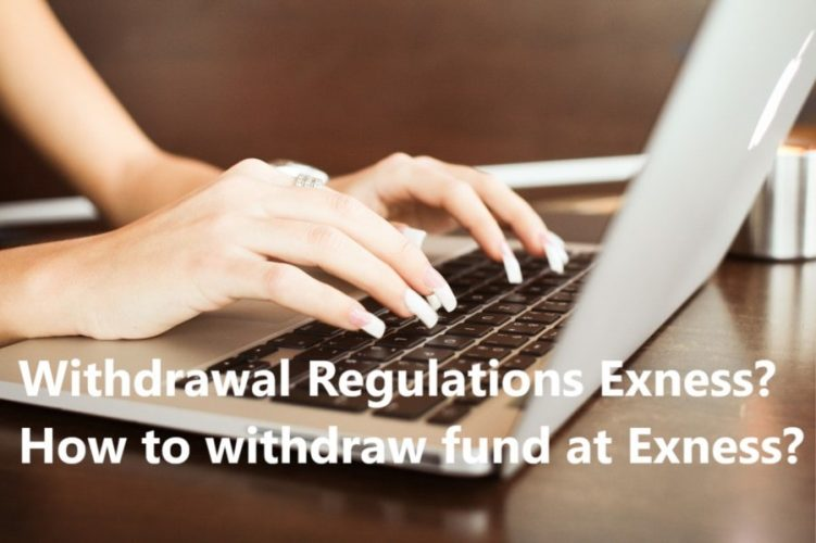 Withdrawal Regulations Exness? How to withdraw fund at Exness?